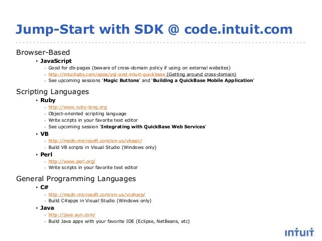 Jump-Start with SDK @ code.intuit.com Browser-Based • JavaScript - Good for db-pages (beware of cross-domain policy if usi...