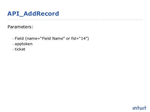 "API_AddRecord Parameters: – Field (name=""Field Name"" or fid=""14"") – apptoken – ticket"