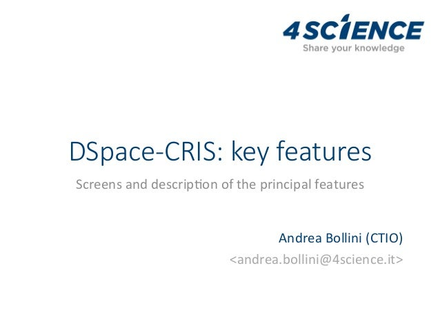 DSpace-CRIS: key features Screensanddescrip,onoftheprincipalfeatures AndreaBollini(CTIO) <andrea.bollini@4scien...