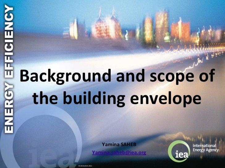 Background and scope of the building envelope                           Yamina SAHEB                        Yamina.saheb@i...