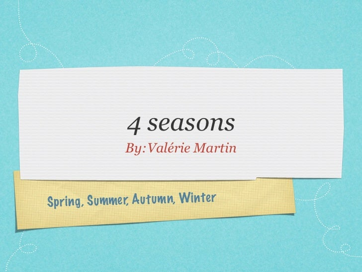 4 seasons                 By:Valérie MartinSpr ing , S ummer, A u tum n, Win te r