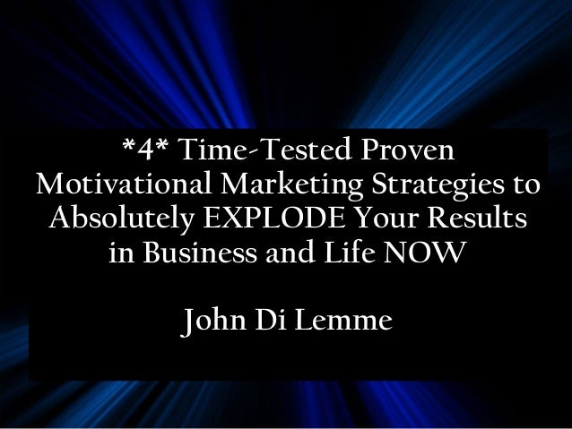 *4* Time-Tested Proven Motivational Marketing Strategies to Absolutely EXPLODE Your Results in Business and Life NOW John ...