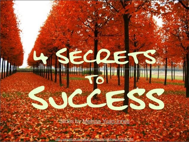 4 Secrets  Success to  Slides by Melissa Yuan-Innes  http://serapstock.deviantart.com/art/Red-Morning-I-100397186