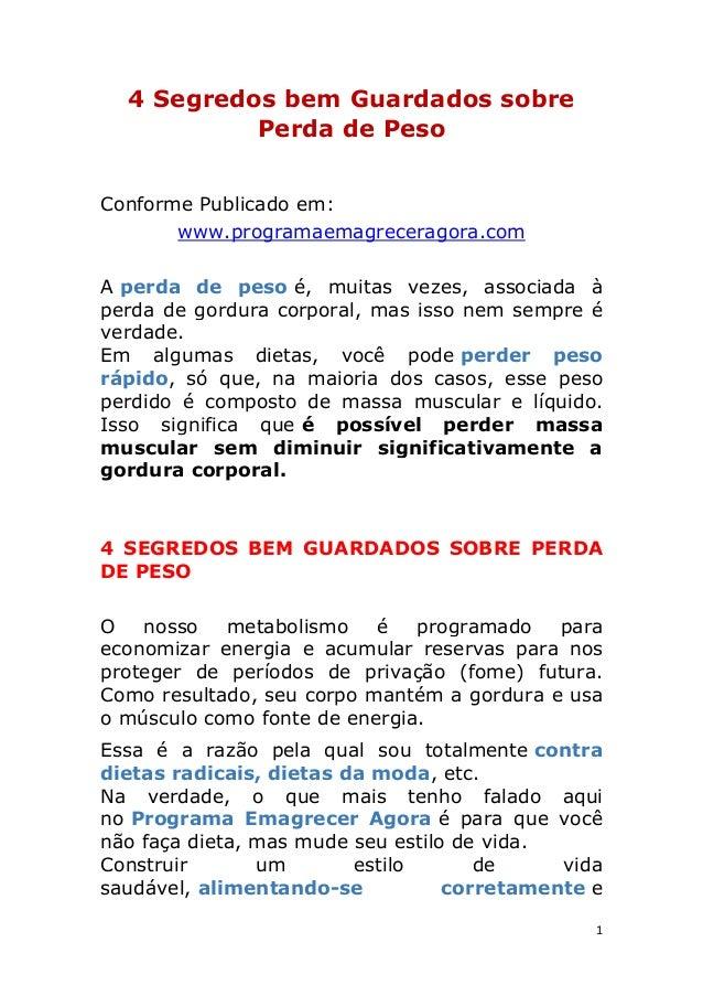1 4 Segredos bem Guardados sobre Perda de Peso Conforme Publicado em: www.programaemagreceragora.com A perda de peso é, mu...