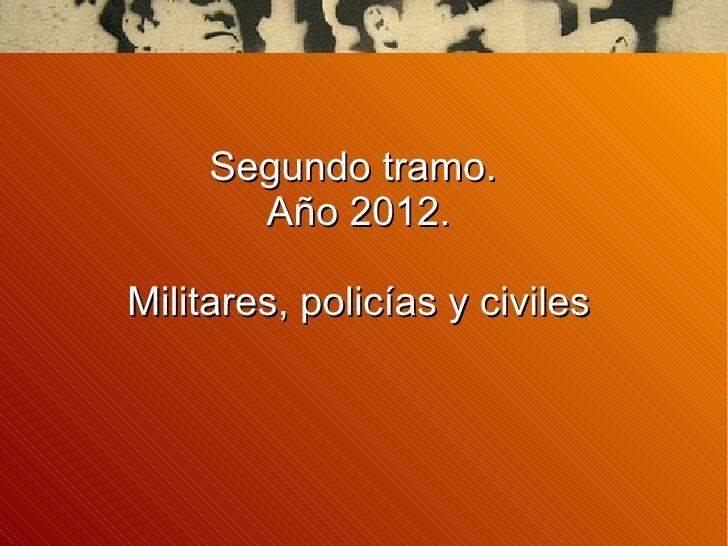 Segundo tramo.       Año 2012.Militares, policías y civiles