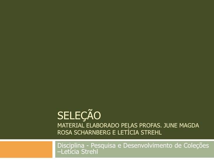 SeleçãoMaterial elaborado pelas Profas. June Magda Rosa Scharnberg e letíciastrehl<br />Disciplina - Pesquisa e Desenvolvi...
