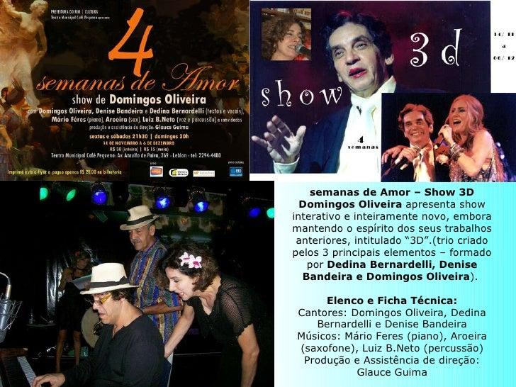 semanas de Amor – Show 3D Domingos Oliveira  apresenta show interativo e inteiramente novo, embora mantendo o espírito dos...