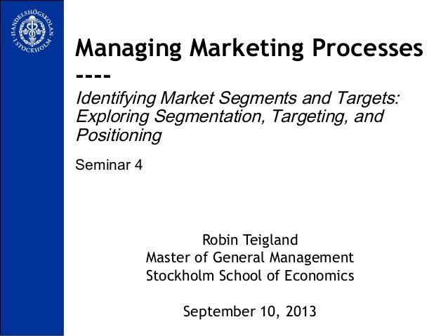 Seminar 4 Managing Marketing Processes ---- Identifying Market Segments and Targets: Exploring Segmentation, Targeting, an...