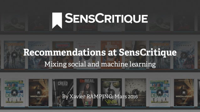 Recommendations at SensCritique Mixing social and machine learning By Xavier RAMPINO, Mars 2016