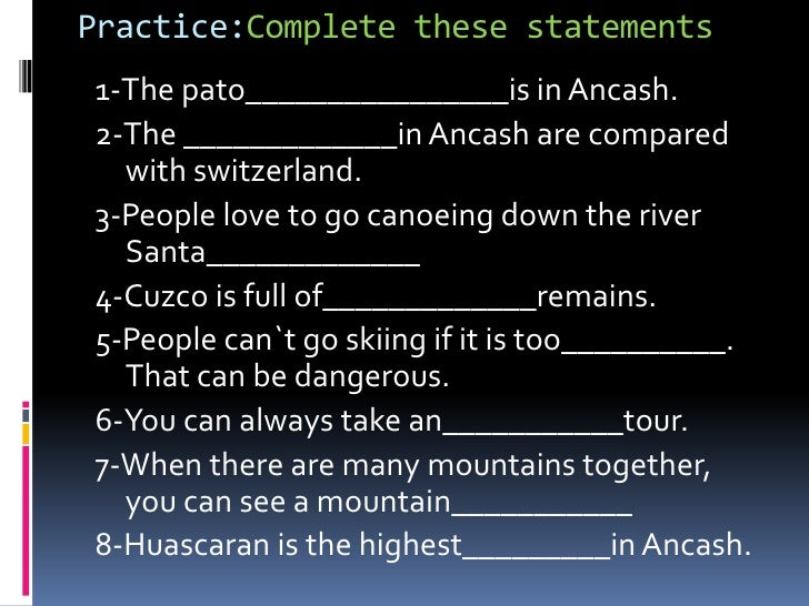 Practice:Completethesestatements<br />1-The pato________________is in Ancash.<br />2-The _____________in Ancash are compar...