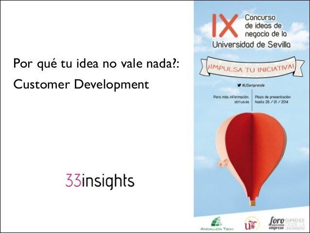 Por qué tu idea no vale nada?:   Customer Development