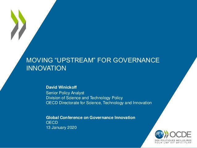 """MOVING """"UPSTREAM"""" FOR GOVERNANCE INNOVATION David Winickoff Senior Policy Analyst Division of Science and Technology Polic..."""