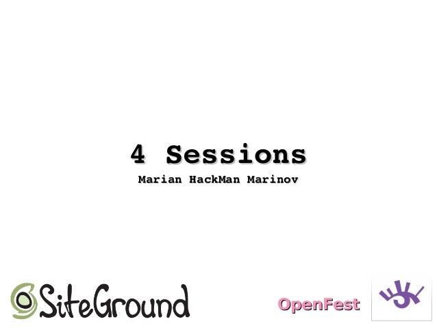 4 Sessions4 Sessions Marian HackMan MarinovMarian HackMan Marinov OpenFestOpenFest