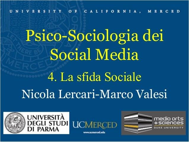 Psico-Sociologia dei Social Media 4. La sfida Sociale Nicola Lercari-Marco Valesi
