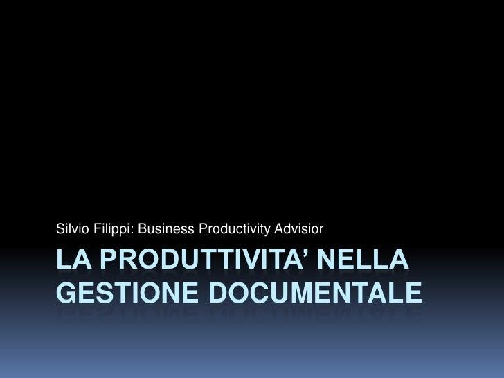 Silvio Filippi: Business Productivity Advisior  LA PRODUTTIVITA' NELLA GESTIONE DOCUMENTALE