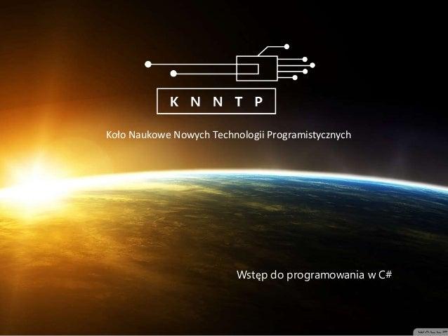 Koło Naukowe Nowych Technologii Programistycznych Wstęp do programowania w C#
