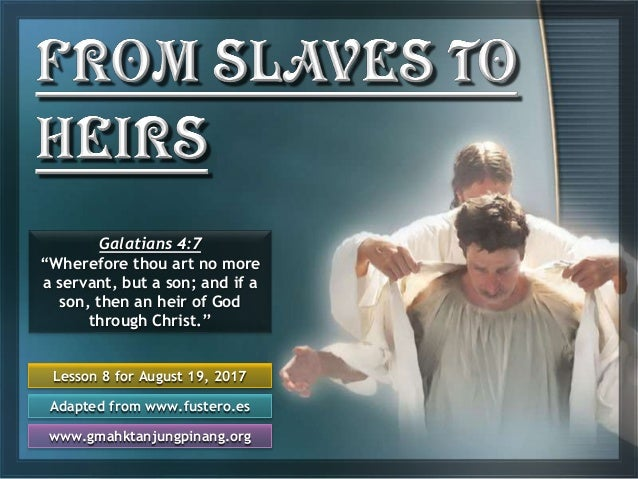 "Lesson 8 for August 19, 2017 Adapted from www.fustero.es www.gmahktanjungpinang.org Galatians 4:7 ""Wherefore thou art no m..."