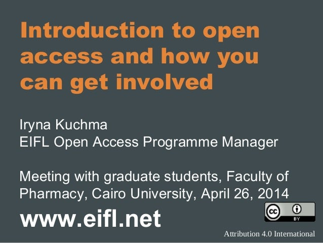 Introduction to open access and how you can get involved Iryna Kuchma EIFL Open Access Programme Manager Meeting with grad...