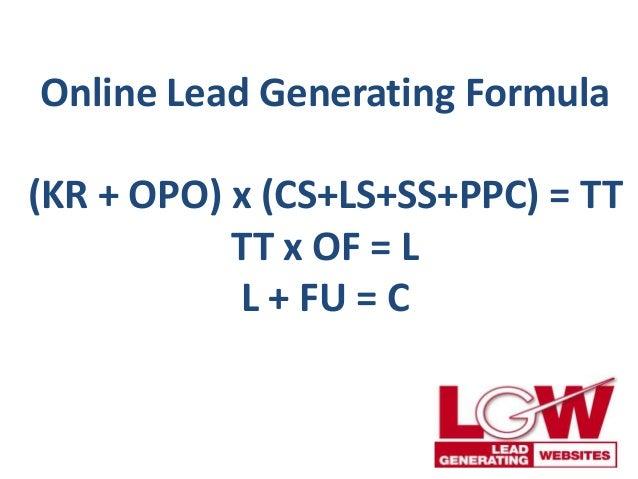 Online Lead Generating Formula(KR + OPO) x (CS+LS+SS+PPC) = TT           TT x OF = L           L + FU = C