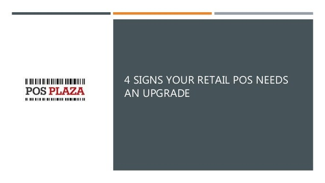 4 SIGNS YOUR RETAIL POS NEEDS AN UPGRADE