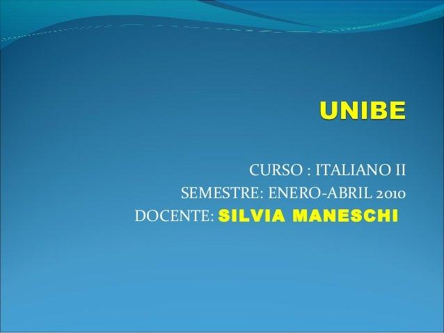 CURSO : ITALIANO II SEMESTRE: ENERO-ABRIL 2010 DOCENTE: SILVIA MANESCHI