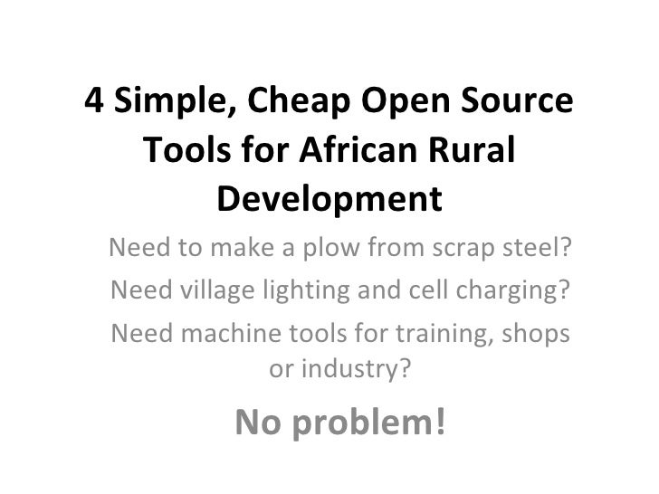 4 Simple, Cheap Open Source Tools for African Rural Development Need to make a plow from scrap steel? Need village lightin...