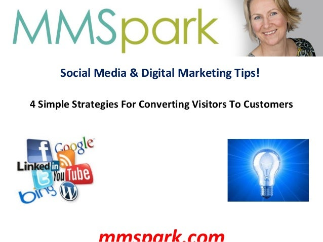 Social Media & Digital Marketing Tips! 4 Simple Strategies For Converting Visitors To Customers