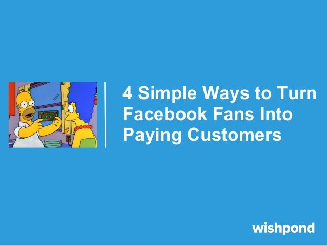 4 Simple Ways to Turn Facebook Fans Into Paying Customers