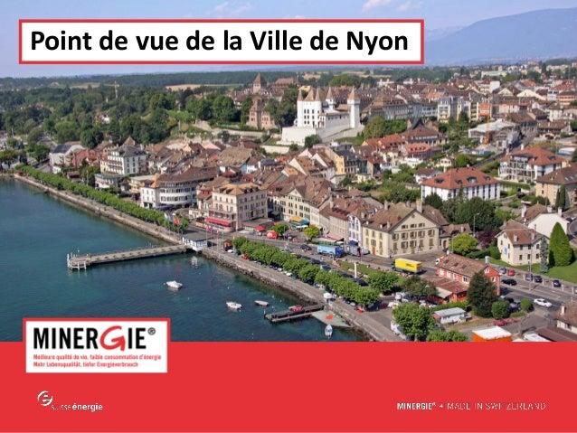 MINERGIE® – Point de vue de la Ville de Nyon| Edition 2016 Point de vue de la Ville de Nyon
