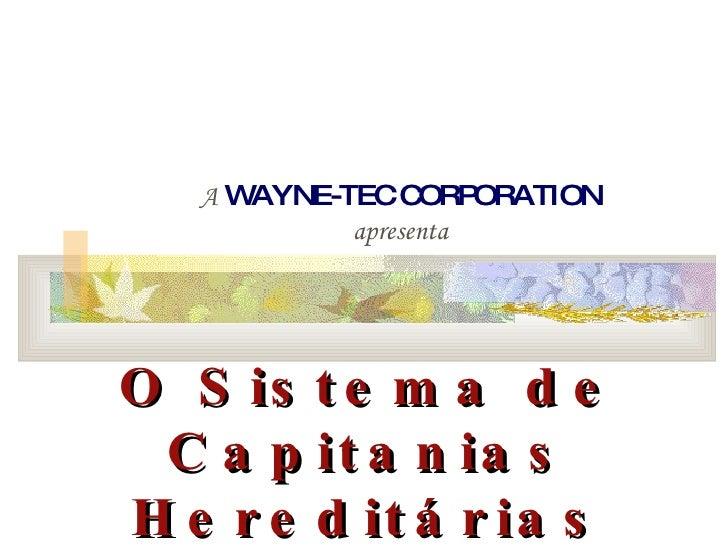 A   WAYNE-TEC CORPORATION apresenta O Sistema de Capitanias Hereditárias