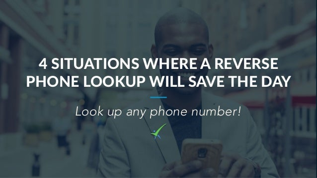 4 SITUATIONS WHERE A REVERSE PHONE LOOKUP WILL SAVE THE DAY Look up any phone number!