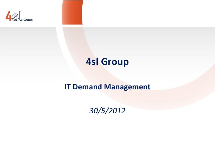 4sl GroupIT Demand Management     30/5/2012