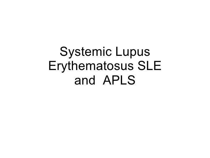 Systemic Lupus Erythematosus SLE     and APLS
