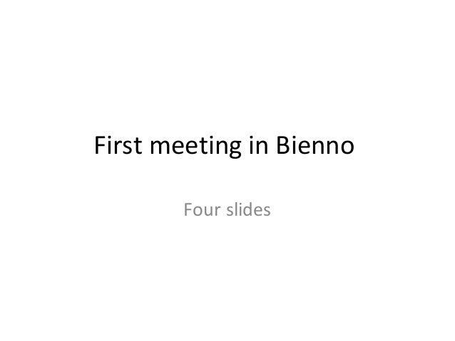 First meeting in BiennoFour slides