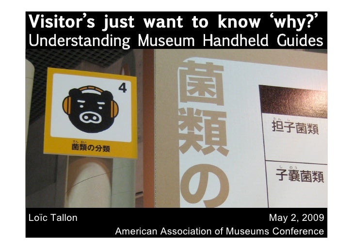 Visitor's just want to know 'why?' Understanding Museum Handheld Guides     Loïc Tallon                                  M...