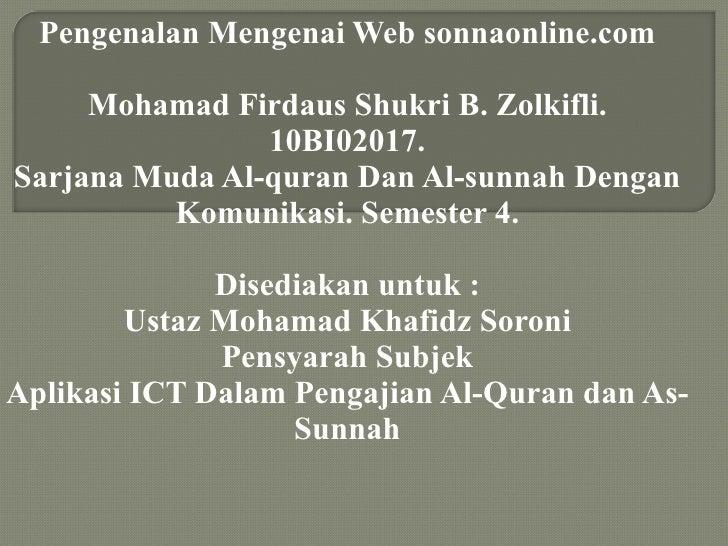 Pengenalan Mengenai Web sonnaonline.com Mohamad Firdaus Shukri B. Zolkifli. 10BI02017. Sarjana Muda Al-quran Dan Al-sunnah...