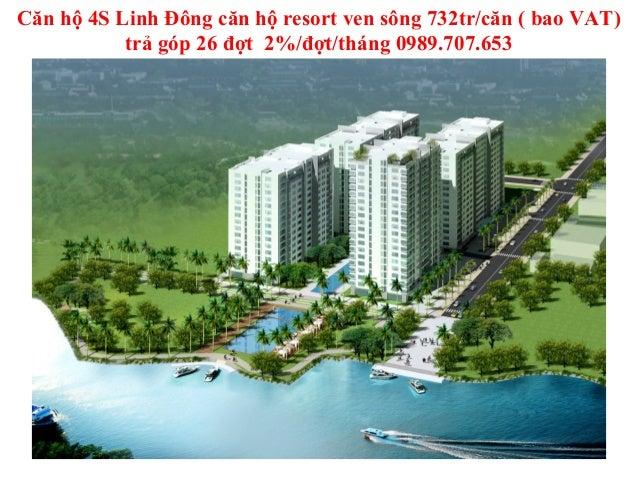 Căn hộ 4S Linh Đông căn hộ resort ven sông 732tr/căn ( bao VAT)           trả góp 26 đợt 2%/đợt/tháng 0989.707.653