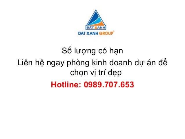 Số lượng có hạnLiên hệ ngay phòng kinh doanh dự án để              chọn vị trí đẹp         Hotline: 0989.707.653