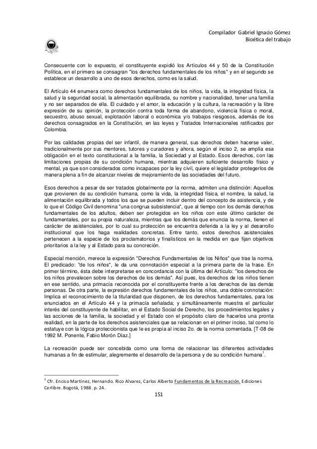 151 Compilador Gabriel Ignacio Gómez Bioética del trabajo Consecuente con lo expuesto, el constituyente expidió los Artícu...