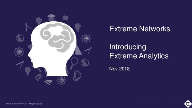 ©2018 Extreme Networks, Inc. All rights reserved©2018 Extreme Networks, Inc. All rights reserved Extreme Networks Introduc...
