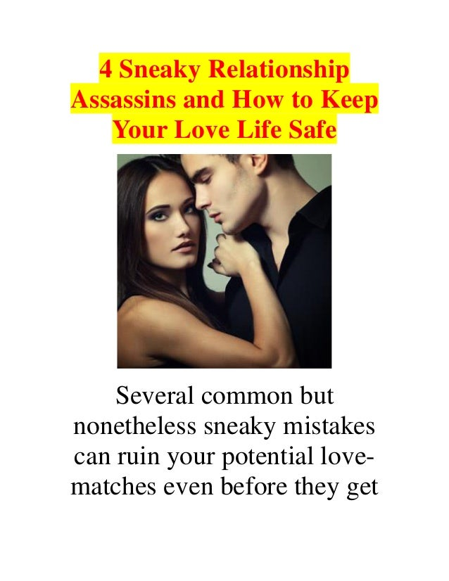 4 Sneaky Relationship Assassins and How to Keep Your Love Life Safe Several common but nonetheless sneaky mistakes can rui...