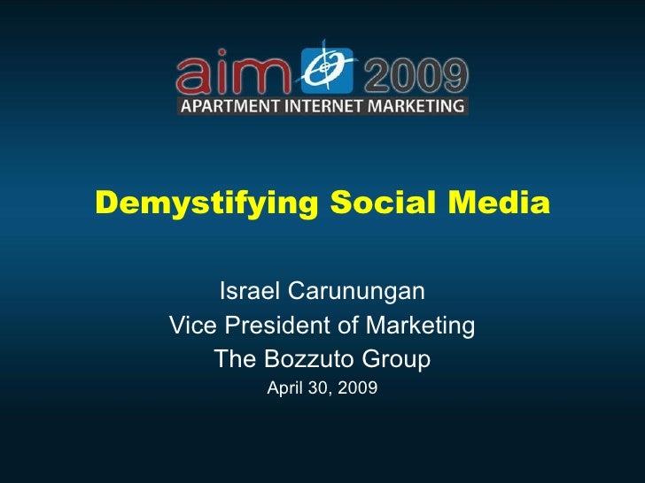 Demystifying Social Media Israel Carunungan Vice President of Marketing The Bozzuto Group April 30, 2009