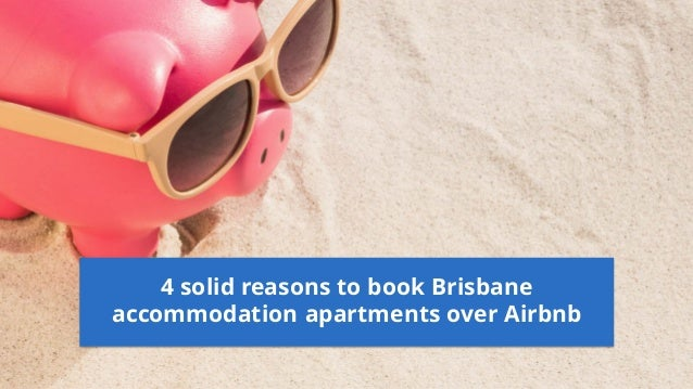 4 solid reasons to book Brisbane accommodation apartments over Airbnb