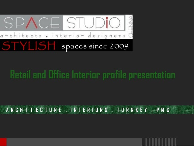 STYLISH spaces since 2009  Retail and Office Interior profile presentation A R C H I T E C T U R E  . I N T E R I O R S . ...