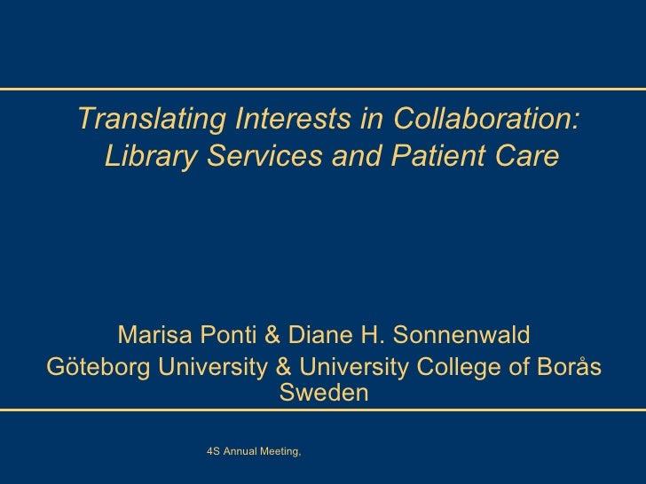 Marisa Ponti & Diane H. Sonnenwald Göteborg University & University College of Borås Sweden Translating Interests in Colla...