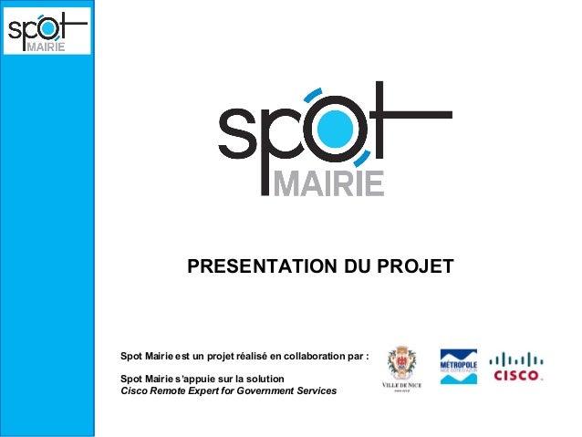 PRESENTATION DU PROJETSpot Mairie est un projet réalisé en collaboration par :Spot Mairie s'appuie sur la solutionCisco Re...