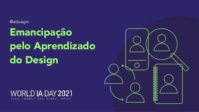 @eduagni Emancipação pelo Aprendizado do Design