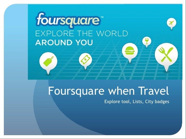 Foursquare when Travel          Explore tool, Lists, City badges
