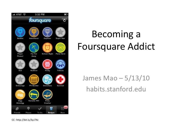 Becoming a Foursquare Addict<br />James Mao – 5/13/10<br />habits.stanford.edu<br />CC: http://bit.ly/3yJ7Xc<br />