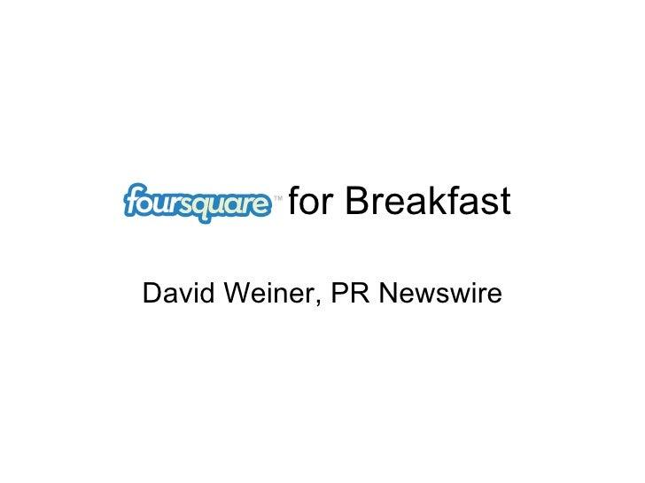 for Breakfast David Weiner, PR Newswire